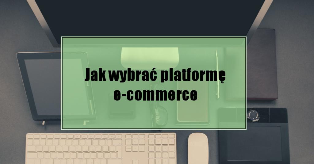 Jak wybrać platformę dla sklepu internetowego
