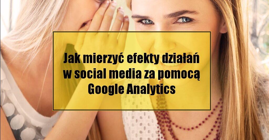 Jak mierzyć efekty działań w social media za pomocą Google Analytics