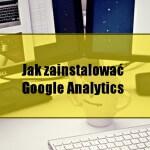 Jak zainstalować Google Analytics na blogu