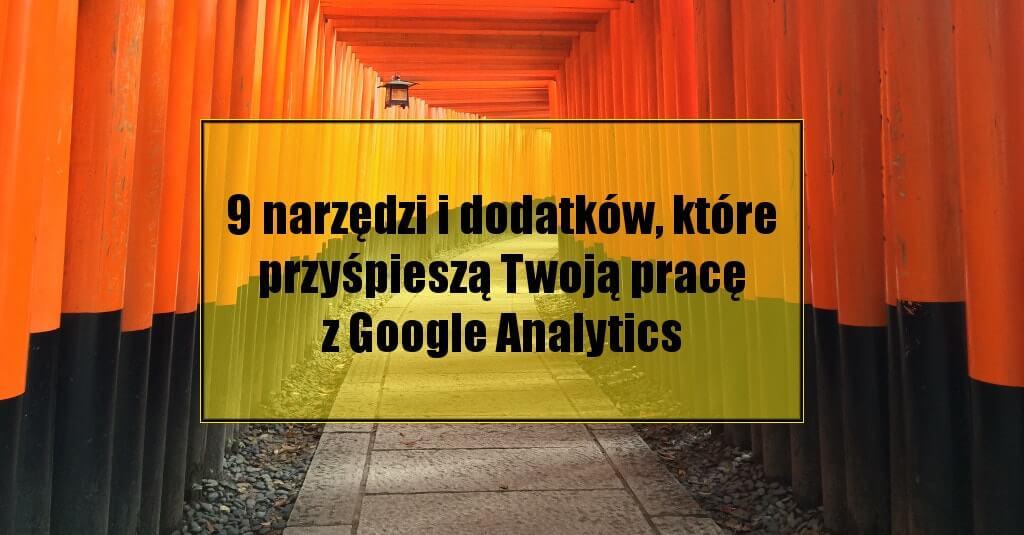 Jakie narzędzia usprawnią pracę z Google Analytics