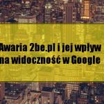 Awaria 2be.pl i jej wpływ na widoczność w Google